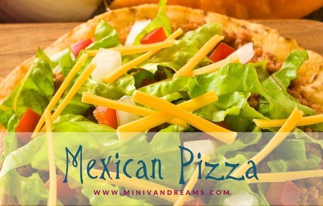 Mexican Pizza | Mini Van Dreams