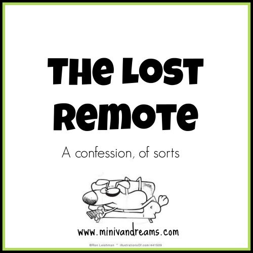 The Lost Remote: A Confession, of sorts via Mini Van Dreams