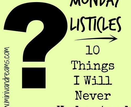 10 Things I Will Never Understand | Monday Listicles via Mini Van Dreams #mondaybloghops #mondaylisticles