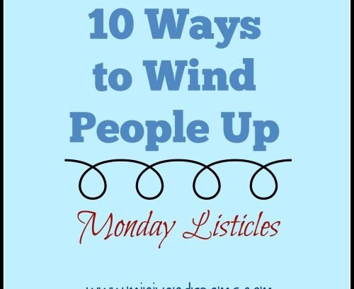10 Ways to Wind People Up | Monday Listicles via Mini Van Dreams #mondaylisticles #mondaybloghops