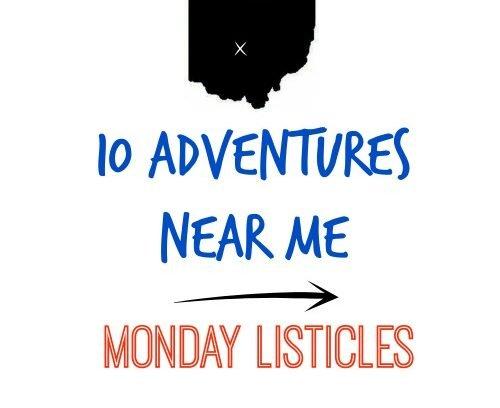 10 Adventures to Have Near Me   Monday Listicles via Mini Van Dreams #mondaylisticles #mondaybloghops