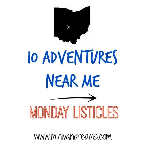 10 Adventures to Have Near Me | Monday Listicles via Mini Van Dreams #mondaylisticles #mondaybloghops