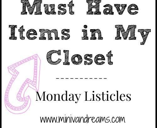 Must Have Items in My Closet   Monday Listicles via Mini Van Dreams #mondaylisticles #mondaybloghops