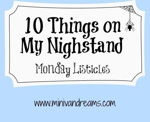 10 Things on My Nighstand   Monday Listiicles via Mini Van Dreams #mondaylisticles