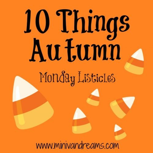 10 Things Autumn: Monday Listicles   Mini Van Dreams #mondaylisticles