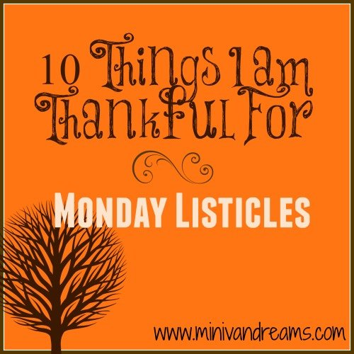10 Things I am Thankful For | Mini Van Dreams #mondaylisticles
