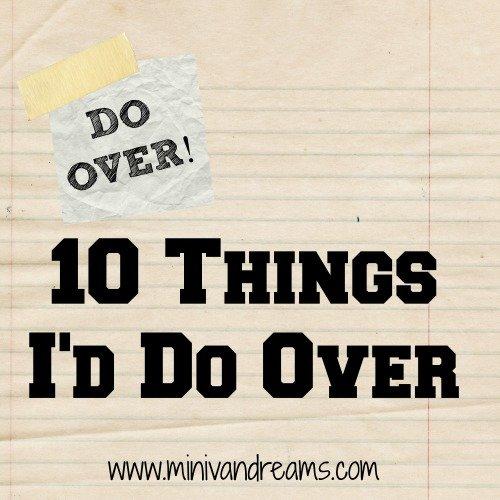 DO OVER! 10 Things I'd Do Over | Mini Van Dreams