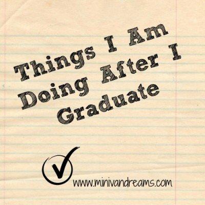 Things I Am Doing After I Graduate | Mini Van Dreams