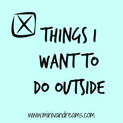 Things I Want to Do Outside | Mini Van Dreams