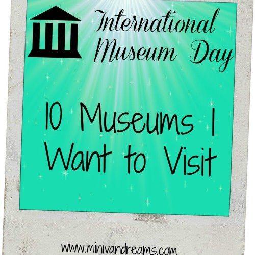 10 Museums I Want to Visit | Mini Van Dreams