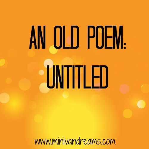 An Old Poem: Untitled | Mini Van Dreams