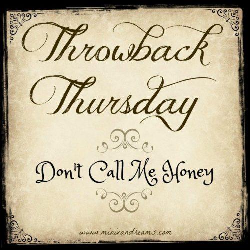 Throwback Thursday: Don't Call Me Honey   Mini Van Dreams