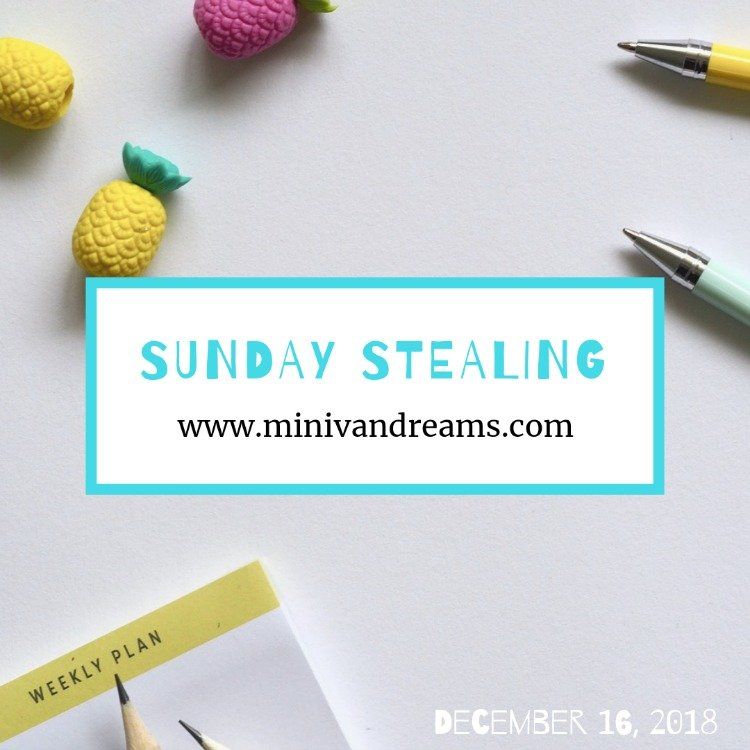 Sunday Stealing: December 16, 2018 | Mini Van Dreams